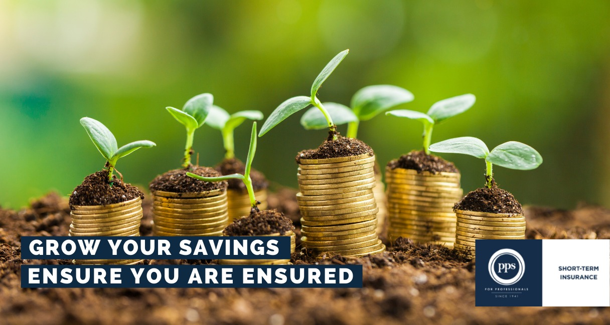 Grow your savings, ensure you are insured!